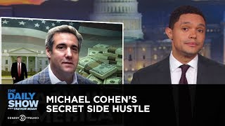 Michael Cohen's Secret Side Hustle | The Daily Show