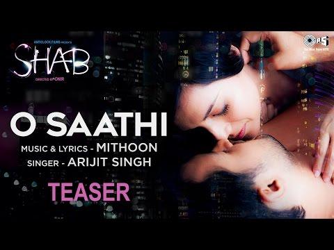 O Saathi Song Teaser - Movie Shab | Arijit Singh | Mithoon | New Hindi Song 2017
