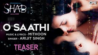 O Saathi Song Teaser - Movie Shab | Arijit Singh | Mithoon | New Hindi Song 2017
