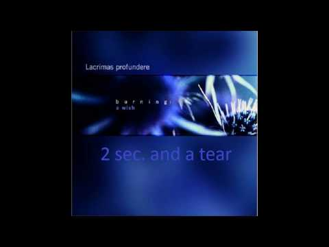 Lacrimas Profundere - 2 Sec. And A Tear