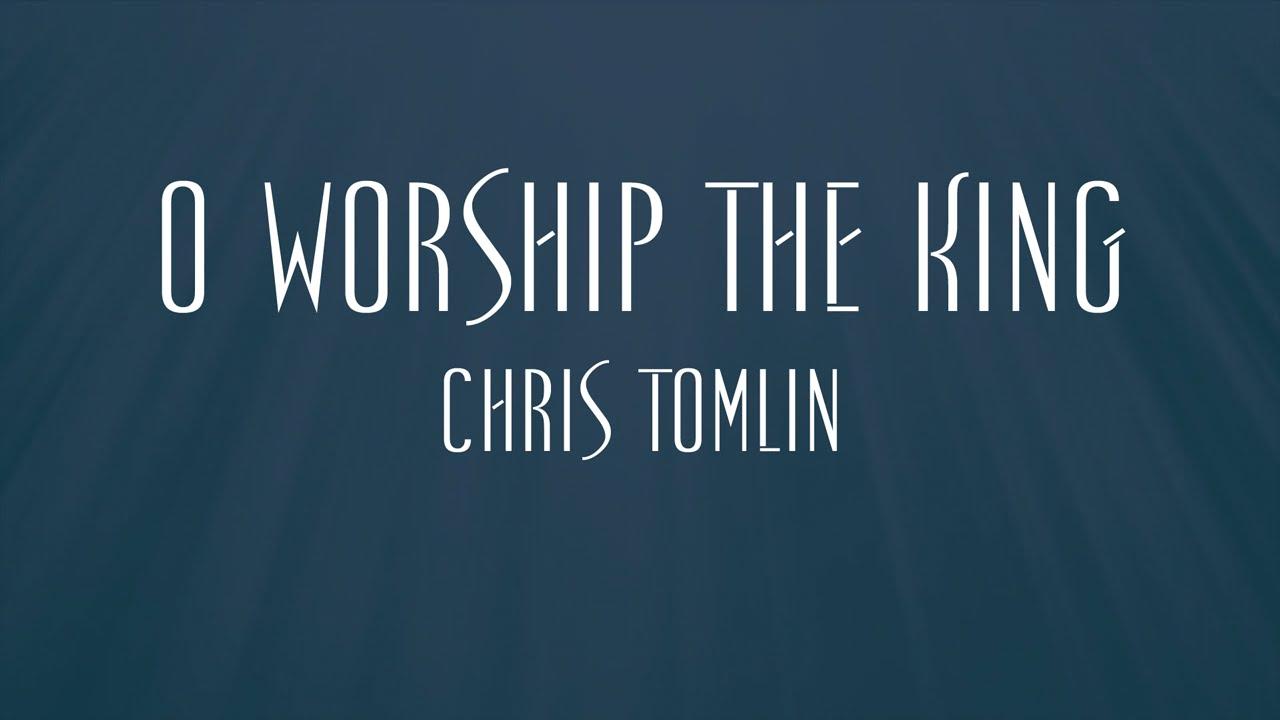 O Worship The King - Chris Tomlin - YouTube