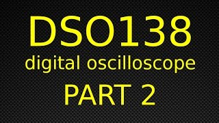 DSO138 Digital Oscilloscope - Part 2 - Overview Of The Functions