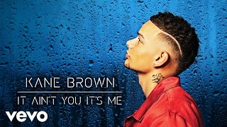 Kane Brown - It Ain't You It's Me (Official Audio)