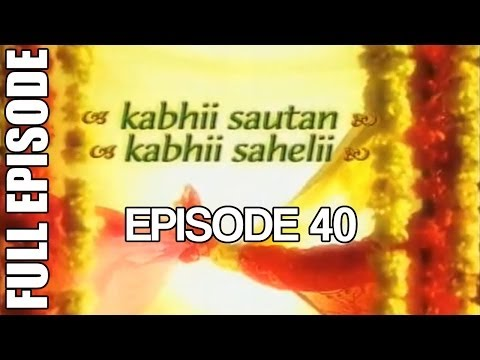 Kabhii Sautan Kabhii Sahelii - Episode 40 (full Ep) video