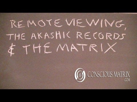 Remote Viewing, The Akashic Records & The Matrix