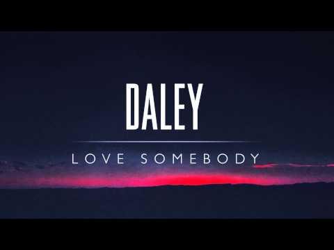 Daley - Love Somebody