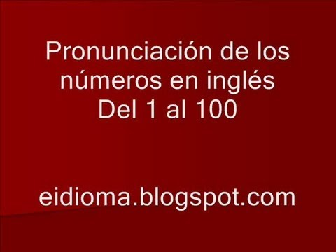 N meros del 1 al 100 en ingl s con su pronunciaci n youtube for Pronunciacion en ingles