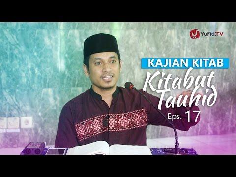 Kajian Kitab: Kitab Tauhid - Ustadz Muhammad Abduh Tuasikal, M.Sc, Eps. 17