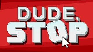 ЧУВАК, ОСТАНОВИСЬ! ► Dude, Stop #1 Прохождение