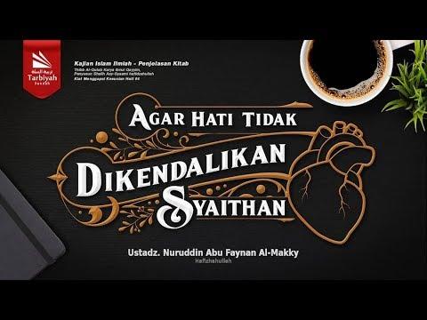 Agar Hati Tidak Dikendalikan Syaithan | Ustadz Nuruddin Abu Faynan Al-Makky