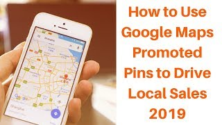 How to Use Google Maps Promoted Pins to Drive Local Sales 2019