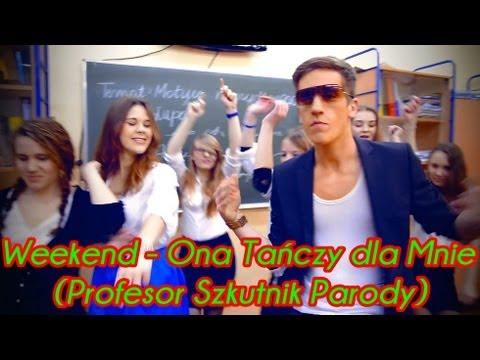 Weekend - Ona Tańczy Dla Mnie (profesor Szkutnik Parody) video