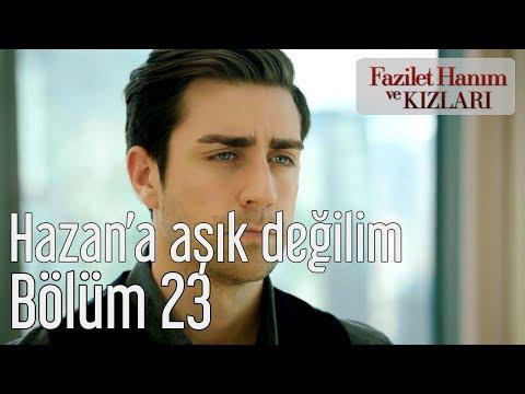 Fazilet Hanım ve Kızları 23. Bölüm - Ben Hazan'a Aşık Değilim