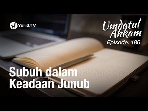 Umdatul Ahkam Hadis 189 - Puasa (Subuh dalam Keadaan Junub) - Ust. Aris Munandar (Eps. 186)