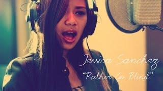 """""""I'd Rather Go Blind"""" - Jessica Sanchez (Etta James Cover)"""