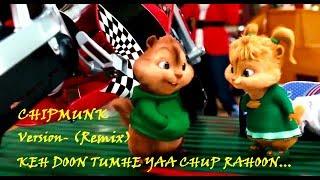 Keh doon tumhe CHIPMUNK Version (Remix)
