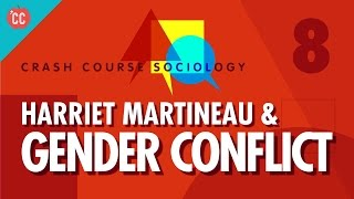 Harriet Martineau & Gender Conflict Theory: Crash Course Sociology #8
