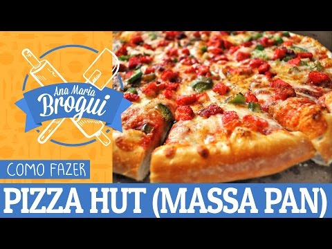 COMO FAZER PIZZA HUT (MASSA PAN) | Ana Maria Brogui # 82