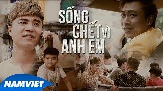Phim Ca Nhạc Sống Chết Vì Anh Em - Lương Thế Minh, Hồ Việt Trung, Cu Thóc,Lệ Rơi - Phim Ca Nhạc 2019