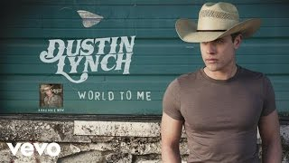 Dustin Lynch World To Me