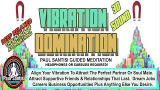 VIBRATION DOMINATION DEEP RELAXED Attract Success Relationships Love Meditation 3D Paul Santisi