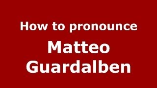 How to pronounce Matteo Guardalben (Italian/Italy)  - PronounceNames.com