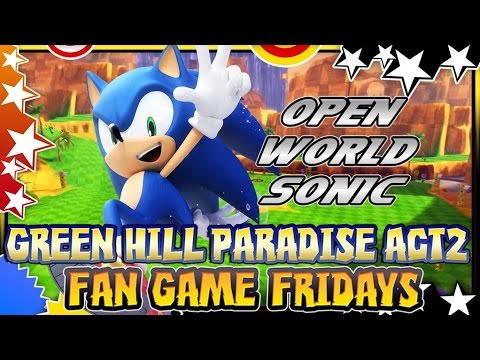 Fan Game Fridays - Green Hill Paradise Act 2 OPEN WORLD SONIC!