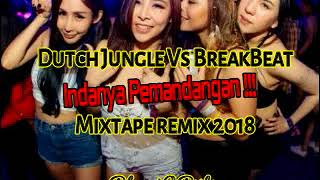 DJ DUTCH JUNGLE Vs BREAKBEAT INDAHNYA PEMANDANGAN REMIX 2018