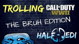 Trolling Call of Duty WWII   The Bruh Edition