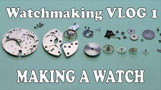 Watchmaking Vlog 1 - Making My First Watch