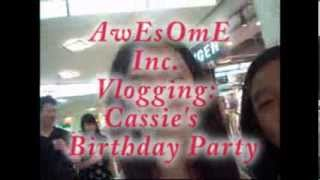 AwEsOmE Inc. Vlogging- Cassie's Birthday Party