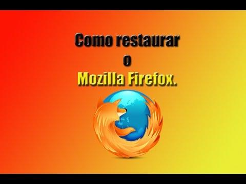 Como restaurar o Mozilla Firefox. Atualizado 2015.