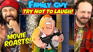 FAMILY GUY ROASTING EVERY MOVIE | Try Not To Laugh - REACTION!