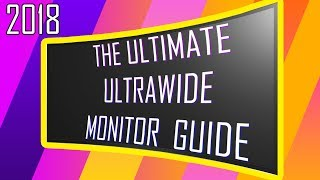 The 2018 Ultimate ULTRAWIDE Monitor Buyers GUIDE