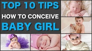 How to Get a Baby Girl? Top 10 Tips How to Conceive a Baby Girl?