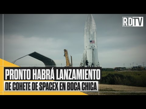 Pronto habrá lanzamiento de cohete de SpaceX en Boca Chica