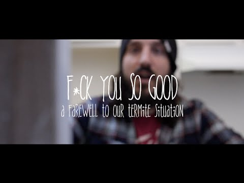 F*ck You So Good A Farewell Poem To Termites video