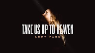 Take Us Up To Heaven | Andy Park