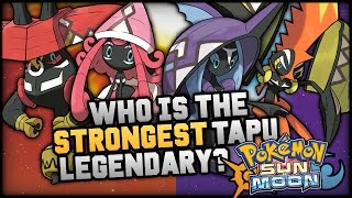 Who Is The STRONGEST NEW Legendary Tapu Pokemon In Pokemon Sun And Moon?