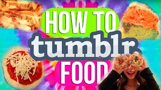 How To Make Tumblr Food| Instagram Worthy Food!