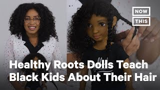 Healthy Roots Dolls Teach Black Kids About Their Hair | NowThis