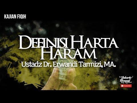 Kajian Islam : Definisi Harta Haram - Ustadz Dr. Erwandi Tarmizi, MA.