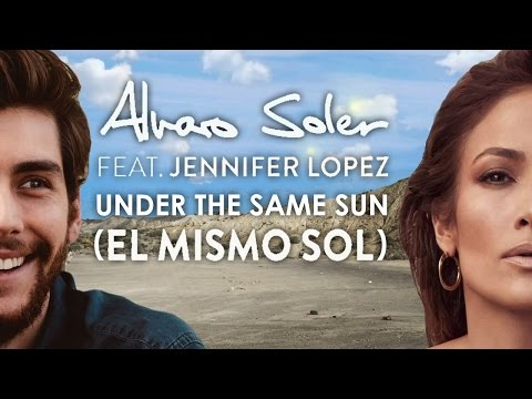 Álvaro Soler - Under the Same Sun (El mismo Sol) feat. Jennifer López (Spanglish version)