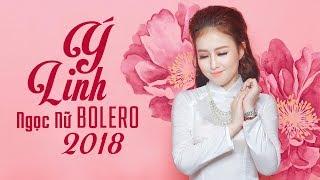 Ý Linh Ngọc Nữ Bolero Xinh Đẹp Ngọt Ngào - Tuyệt Đỉnh Bolero Nhạc Vàng Xưa Hay Nhất của Ý Linh 2018
