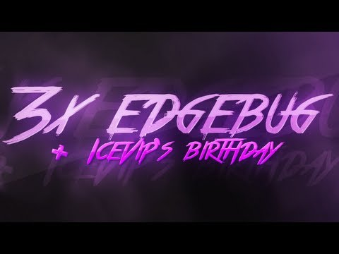 Icevip's 3x Edgebug + Birthday Clip ! video