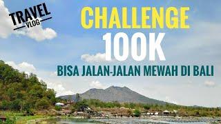 TRAVEL VLOG - CHALLENGE BUDGET 100K BISA JALAN-JALAN MEWAH DI BALI