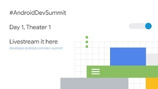 Android Dev Summit 2018 Livestream | Day 1, Theater 1