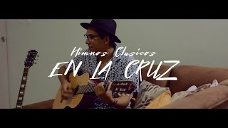 Himnos Clásicos EN LA CRUZ ( Cover )