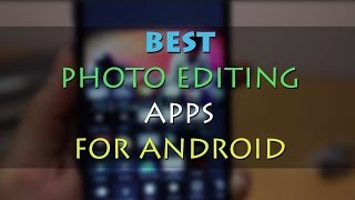 Top 4 Photo Editing Apps for Android 2015 | #1