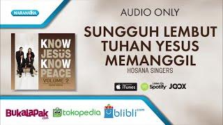Sungguh Lembut Tuhan Yesus Memanggil - Hosana Singers (Audio)